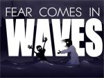 Fear Comes In Waves