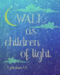 *Walk As Children of Light